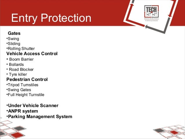 Entry Protection Gates •Swing •Sliding •Rolling Shutter Vehicle Access Control • Boom Barrier • Bollards • Road Blocker • ...