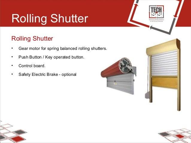 Rolling Shutter Rolling Shutter • Gear motor for spring balanced rolling shutters. • Push Button / Key operated button. • ...