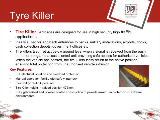 Tyre Killer • Tire Killer Barricades are designed for use in high security high traffic applications • Ideally suited for ...