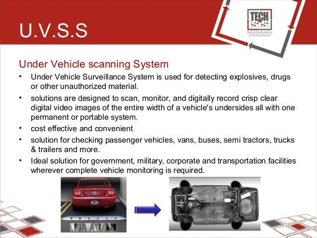 U.V.S.S Under Vehicle scanning System • Under Vehicle Surveillance System is used for detecting explosives, drugs or other...
