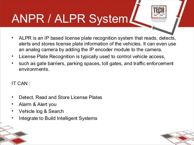 ANPR / ALPR System • ALPR is an IP based license plate recognition system that reads, detects, alerts and stores license p...