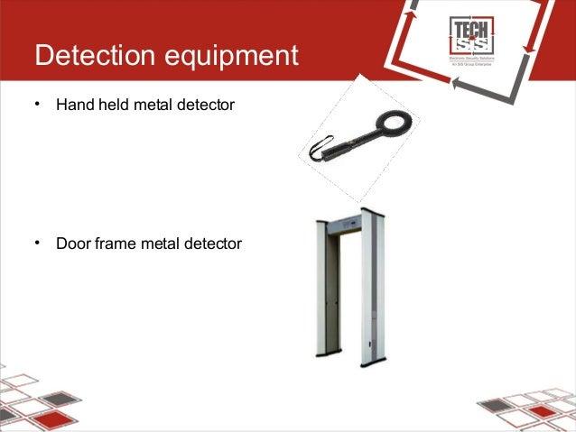 Detection equipment • Hand held metal detector • Door frame metal detector