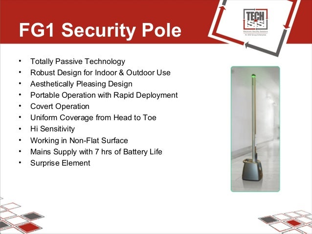 FG1 Security Pole • Totally Passive Technology • Robust Design for Indoor & Outdoor Use • Aesthetically Pleasing Design • ...