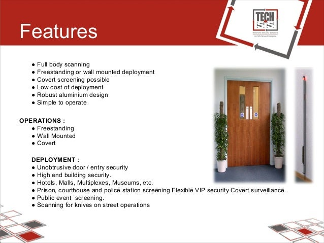 Features ● Full body scanning ● Freestanding or wall mounted deployment ● Covert screening possible ● Low cost of deployme...