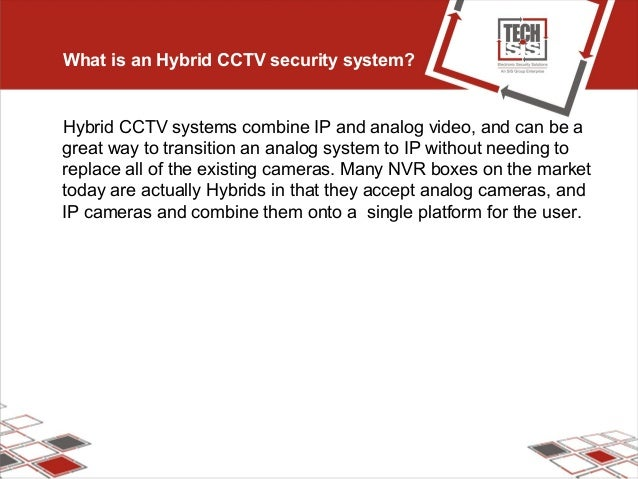 What is an Hybrid CCTV security system? Hybrid CCTV systems combine IP and analog video, and can be a great way to transit...