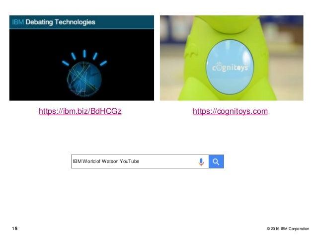 1515 © 2016 IBM Corporation https://ibm.biz/BdHCGz https://cognitoys.com IBM World of Watson YouTube