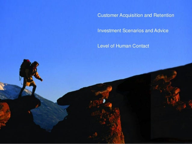 55 © 2016 IBM Corporation Investment Scenarios and Advice Customer Acquisition and Retention Level of Human Contact