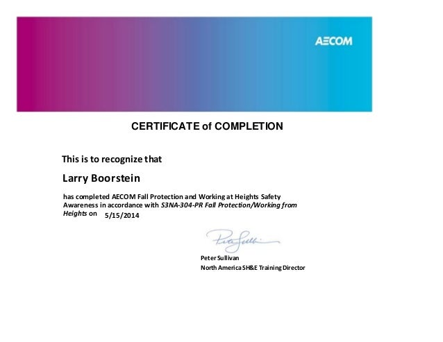 CERTIFICATE of COMPLETION This is to recognize that has completed AECOM Fall Protection and Working at Heights Safety Awar...