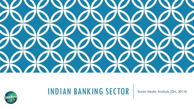 INDIAN BANKING SECTOR Social Media Analysis (Q4, 2016)