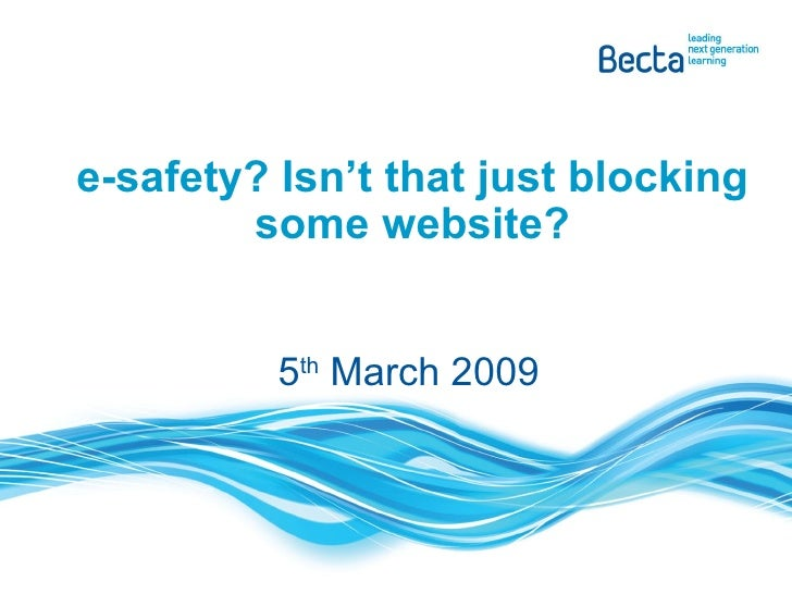 e-safety? Isn't that just blocking some website? 5 th  March 2009