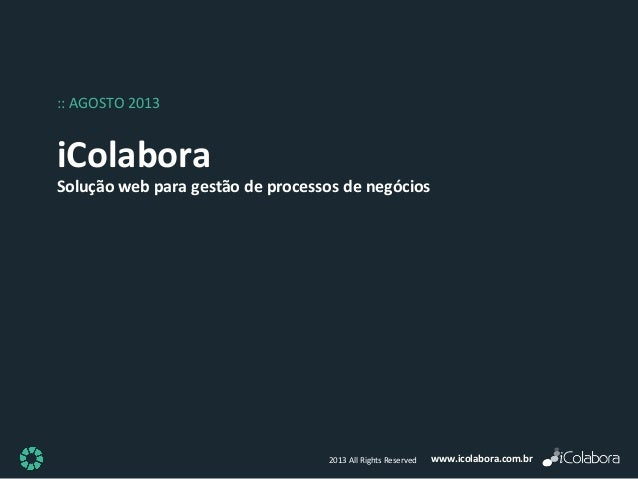 www.icolabora.com.br2013 All Rights Reserved iColabora Solução web para gestão de processos de negócios :: AGOSTO 2013
