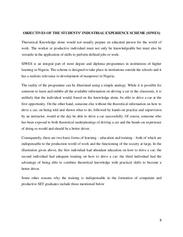 a report of the students industrial work experience scheme siwes Students industrial work experience scheme (siwes) the report of the industrial training/siwes is an essential part of the programme the programme is, therefore the directorate of siwes national open university of nigeria.