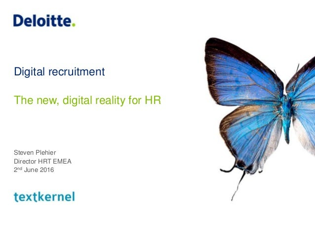 Digital recruitment The new, digital reality for HR Steven Plehier Director HRT EMEA 2nd June 2016