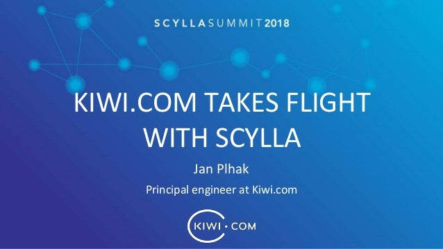 KIWI.COM TAKES FLIGHT WITH SCYLLA Jan Plhak Principal engineer at Kiwi.com