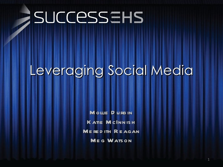 Leveraging Social Media Mollie Durbin Katie McInnish Meredith Reagan Meg Watson