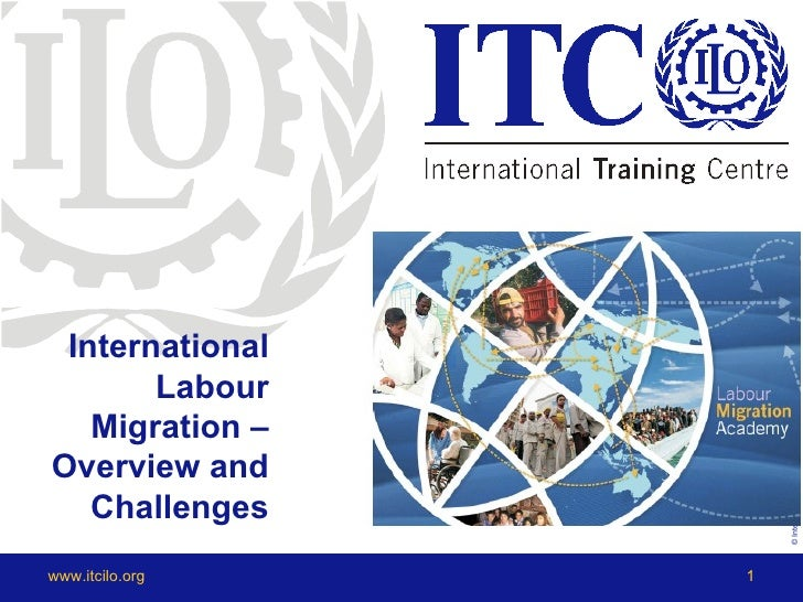 International       Labour                     © International Training Centre of the ILO   Migration –Overview and   Chal...