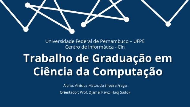 Aluno: Vinícius Matos da Silveira Fraga Orientador: Prof. Djamel Fawzi Hadj Sadok Trabalho de Graduação em Ciência da Comp...