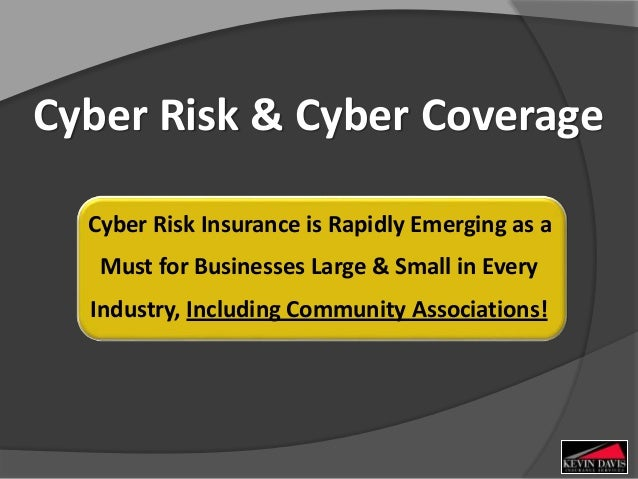 Cyber Risk & Cyber Coverage Cyber Risk Insurance is Rapidly Emerging as a Must for Businesses Large & Small in Every Indus...