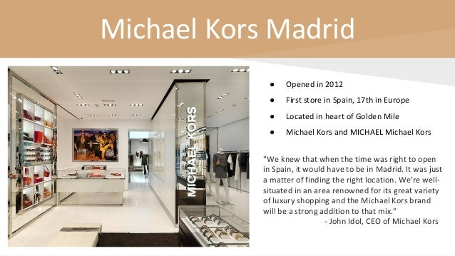 Michael Kors Madrid ● Opened in 2012 ● First store in Spain, 17th in Europe ● Located in heart of Golden Mile ● Michael Ko...