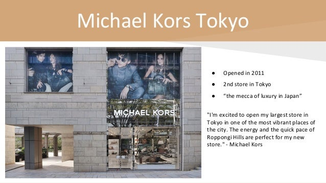 """Michael Kors Tokyo ● Opened in 2011 ● 2nd store in Tokyo ● """"the mecca of luxury in Japan"""" """"I'm excited to open my largest ..."""