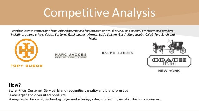Competitive Analysis How? Style, Price, Customer Service, brand recognition, quality and brand prestige. Have larger and d...