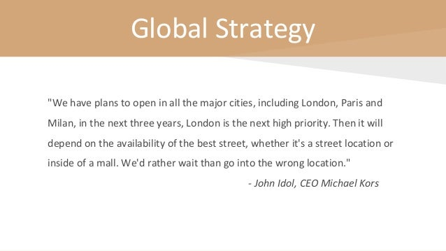 """Global Strategy """"We have plans to open in all the major cities, including London, Paris and Milan, in the next three years..."""