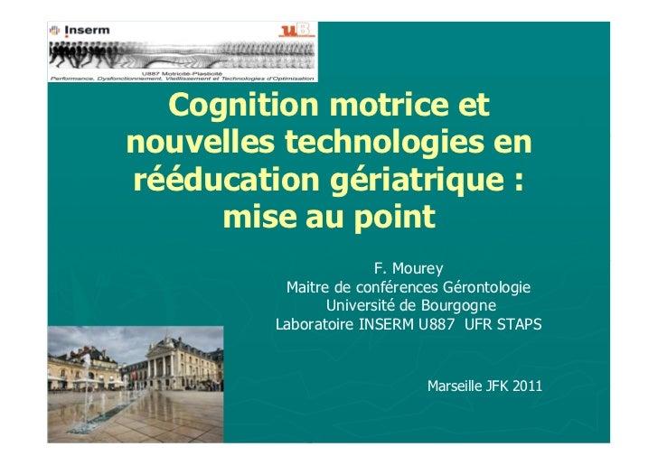 Cognition motrice etnouvelles technologies enrééducation gériatrique :     mise au point                       F. Mourey  ...