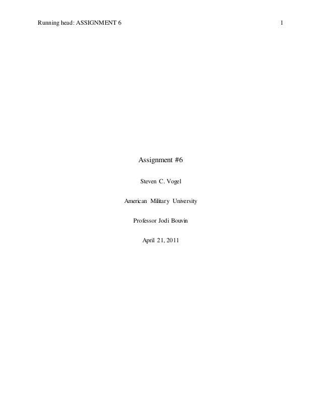 Running head: ASSIGNMENT 6 1 Assignment #6 Steven C. Vogel American Military University Professor Jodi Bouvin April 21, 20...