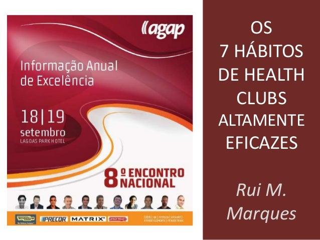 OS 7 HÁBITOS DE HEALTH CLUBS ALTAMENTE EFICAZES Rui M. Marques