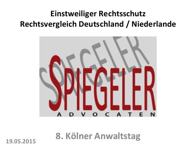 Einstweiliger  Rechtsschutz   Rechtsvergleich  Deutschland  /  Niederlande   19.05.2015   8.  Kölner  An...