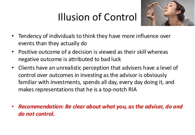 overconfidence and illusion of control Beware the stock market trading illusions of overconfidence in stock market the key attributes that foster the illusion of control are choice, outcome.