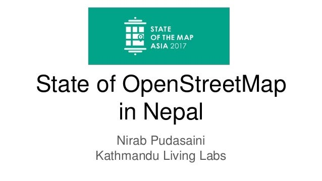 State of OpenStreetMap in Nepal Nirab Pudasaini Kathmandu Living Labs