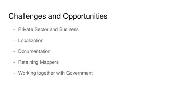 Challenges and Opportunities - Private Sector and Business - Localization - Documentation - Retaining Mappers - Working to...