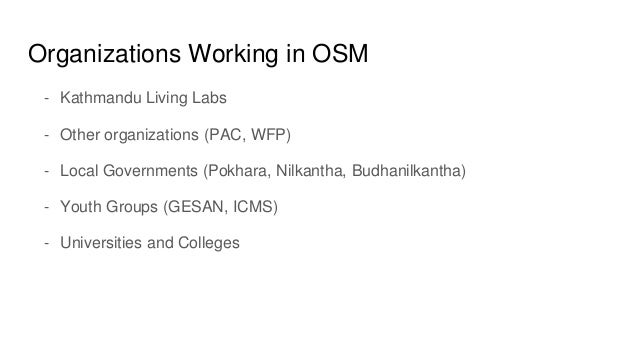 Organizations Working in OSM - Kathmandu Living Labs - Other organizations (PAC, WFP) - Local Governments (Pokhara, Nilkan...