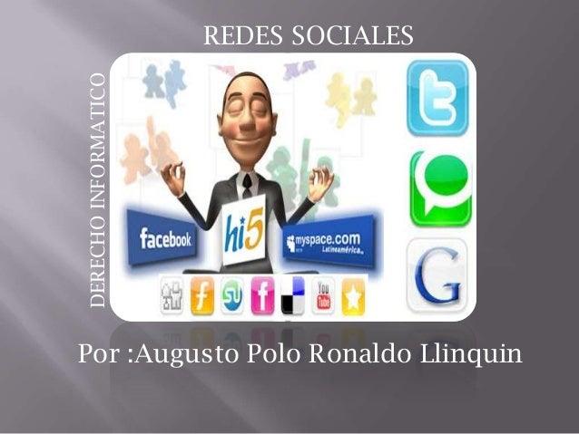 REDES SOCIALESPor :Augusto Polo Ronaldo LlinquinDERECHOINFORMATICO