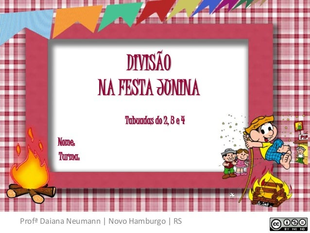 DIVISÃO  NA FESTA JUNINA  Tabuadas do 2, 3 e 4  Nome:  Turma:  Profª Daiana Neumann | Novo Hamburgo | RS