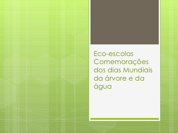 Eco-escolas Comemorações dos dias Mundiais da árvore e da água