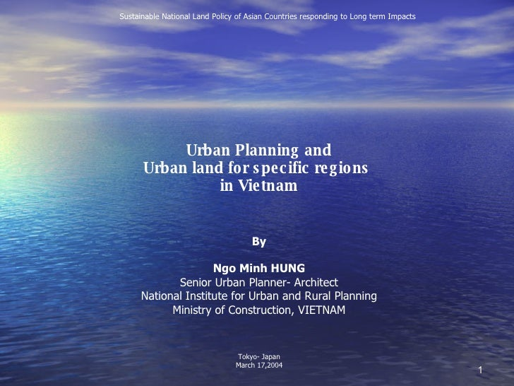 Urban Planning and Urban land for specific regions  in Vietnam By Ngo Minh HUNG Senior Urban Planner- Architect National I...