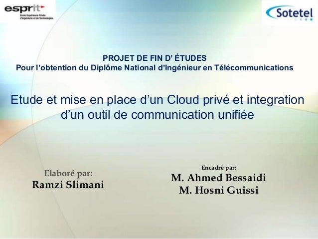 Etude et mise en place d'un Cloud privé et integration d'un outil de communication unifiée Elaboré par: Ramzi Slimani PROJ...