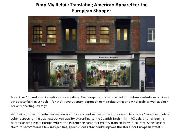 Pimp My Retail: Translating American Apparel for the European Shopper American Apparel is an incredible success story. The...