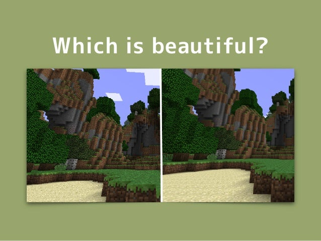 Which is beautiful?