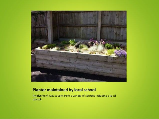 Planter maintained by local school Involvement was sought from a variety of sources including a local school.