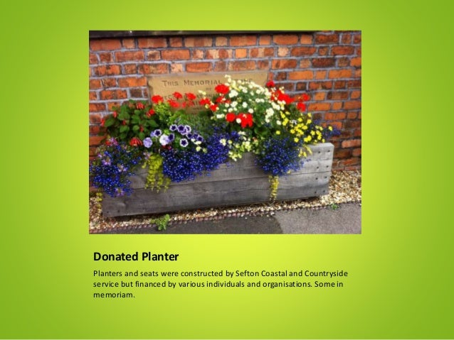 Donated Planter Planters and seats were constructed by Sefton Coastal and Countryside service but financed by various indi...
