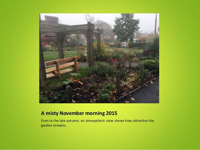 A misty November morning 2015 Even in the late autumn, an atmospheric view shows how attractive the garden remains.