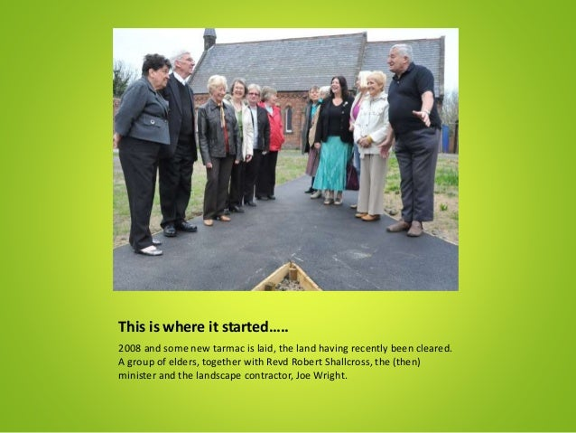 This is where it started….. 2008 and some new tarmac is laid, the land having recently been cleared. A group of elders, to...