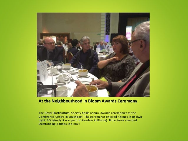 At the Neighbourhood in Bloom Awards Ceremony The Royal Horticultural Society holds annual awards ceremonies at the Confer...