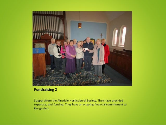 Fundraising 2 Support from the Ainsdale Horticultural Society. They have provided expertise, and funding. They have an ong...