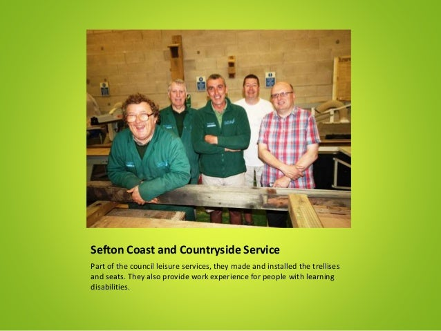 Sefton Coast and Countryside Service Part of the council leisure services, they made and installed the trellises and seats...