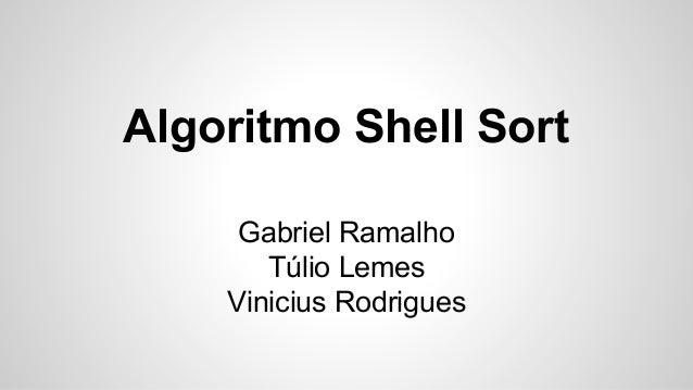 Algoritmo Shell Sort Gabriel Ramalho Túlio Lemes Vinicius Rodrigues