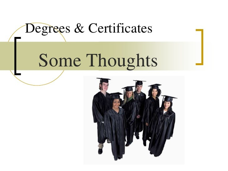 Degrees & Certificates  Some Thoughts